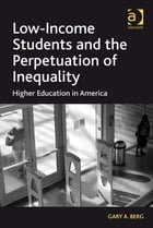 Low-Income Students and the Perpetuation of Inequality: Higher Education in America