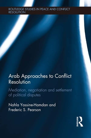 Arab Approaches to Conflict Resolution Mediation,  Negotiation and Settlement of Political Disputes