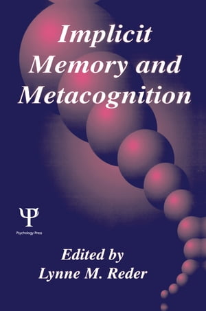 Implicit Memory and Metacognition by Lynne M. Reder