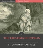 The Treatises of St. Cyprian by St. Cyprian of Carthage