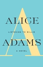 LISTENING TO BILLIE: A Novel by Alice Adams