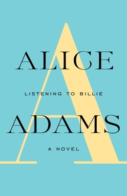 Book LISTENING TO BILLIE: A Novel by Alice Adams