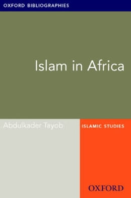Book Islam in Africa: Oxford Bibliographies Online Research Guide by Abdulkader Tayob