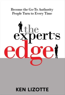 Book The Expert's Edge: Become the Go-To Authority People Turn to Every Time by Lizotte, Ken