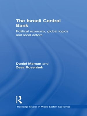 The Israeli Central Bank Political Economy,  Global Logics and Local Actors