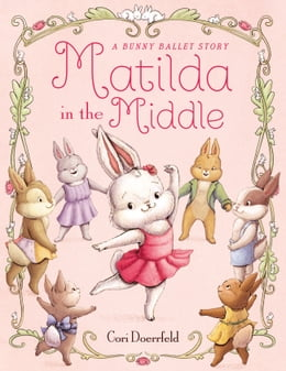 Book Matilda in the Middle: A Bunny Ballet Story by Cori Doerrfeld