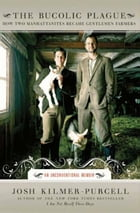 The Bucolic Plague: How Two Manhattanites Became Gentlemen Farmers: An Unconventional Memoir by Josh Kilmer-Purcell