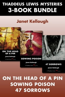 Book Thaddeus Lewis Mysteries 3-Book Bundle: 47 Sorrows / On the Head of a Pin / Sowing Poison by Janet Kellough