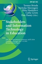 Stakeholders and Information Technology in Education: IFIP TC 3 International Conference, SaITE 2016, Guimarães, Portugal, July 5-8, 2016, Revised Sel by Torsten Brinda