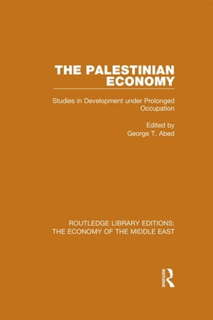 The Palestinian Economy (RLE Economy of Middle East) Studies in Development under Prolonged Occupation