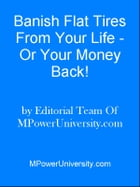 Banish Flat Tires From Your Life Or Your Money Back! by Editorial Team Of MPowerUniversity.com