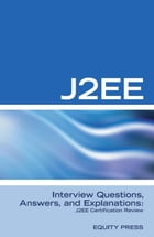 J2EE Interview Questions, Answers, and Explanations: J2EE Certification Review by Equity Press