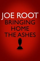 Bringing Home the Ashes by Joe Root