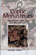 Coptic Monasteries: Egypt's Monastic Art and Architecture by Gawdat Gabra