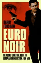 Euro Noir: The Pocket Essential Guide to European Crime Fiction, Film & TV by Barry Forshaw