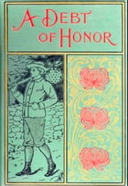 A Debt of Honor (Illustrated): The Story of Gerald Lane's Success in the Far West by Horatio Alger, Jr.