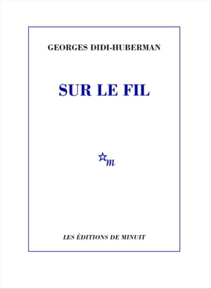 Sur le fil by Georges Didi-Huberman