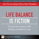 Life Balance Is Fiction: Finding Your Passion Will Bring a Life Built to Last by Jerry Porras