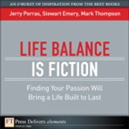 Book Life Balance Is Fiction: Finding Your Passion Will Bring a Life Built to Last by Jerry Porras