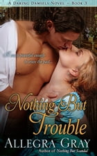 Nothing But Trouble by Allegra Gray