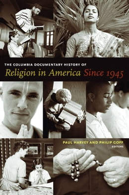 Book The Columbia Documentary History of Religion in America Since 1945 by Paul Harvey
