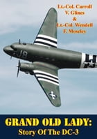 Grand Old Lady: Story Of The DC-3 by Lt.-Col. Carroll V. Glines