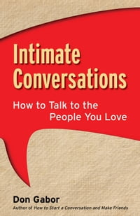 Intimate Conversations: How to Talk to the People You Love