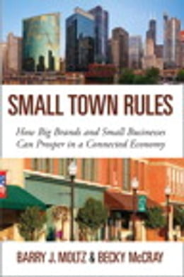 Book Small Town Rules: How Big Brands and Small Businesses Can Prosper in a Connected Economy: How Big… by Barry J. Moltz