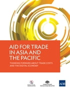 Aid for Trade in Asia and the Pacific: Thinking Forward About Trade Costs and the Digital Economy