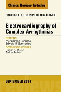 Electrocardiography of Complex Arrhythmias, An Issue of Cardiac Electrophysiology Clinics,