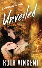 Unveiled: A Changeling P.I. Novel by Ruth Vincent