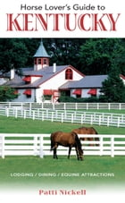 Horse Lover's Guide to Kentucky by Patti Nickell