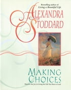 Making Choices by Alexandra Stoddard
