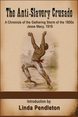The Anti-Slavery Crusade of the Gathering Storm of the 1800s, Jesse Macy, 1919 by Linda Pendleton
