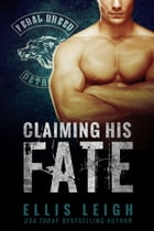 Claiming His Fate: Feral Breed Motorcycle Club #1 by Ellis Leigh