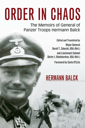 Order in Chaos The Memoirs of General of Panzer Troops Hermann Balck