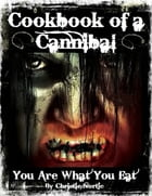 Cookbook of a Cannibal - You Are What You Eat by Christie Nortje