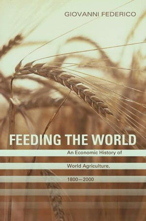 Feeding the World: An Economic History of Agriculture,  1800-2000