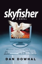 Skyfisher: A Novel by Dan Dowhal