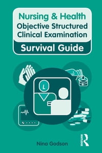 Nursing & Health Survival Guide: Objective Structured Clinical Examination (OSCE)