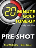 20 Minute Golf Tune-Up: Pre-Shot by Paul McCarthy