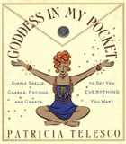 Goddess in My Pocket: Simple Spells, Charms, Potions, and Chants to Get You Everything You Want by Patricia Telesco