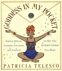 Book Goddess in My Pocket: Simple Spells, Charms, Potions, and Chants to Get You Everything You Want by Patricia Telesco