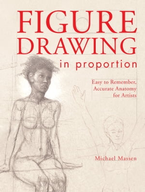 Figure Drawing in Proportion: Easy to Remember, Accurate Anatomy for Artists by Michael Massen
