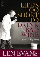 Life's Too Short to Drink Bad Wine: (Not my memoirs)