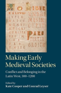 Making Early Medieval Societies: Conflict and Belonging in the Latin West, 300–1200
