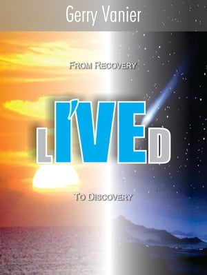 I've Lived From recovery. To discovery.