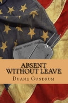 Absent Without Leave by Duane Gundrum
