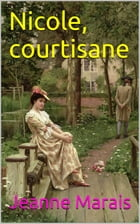 Nicole, courtisane by Jeanne Marais