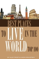 Best Places to Live in the World: Top 100 by alex trostanetskiy